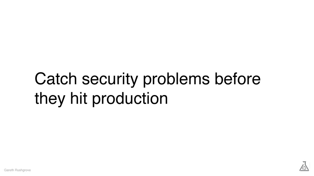 Catch security problems before they hit product...