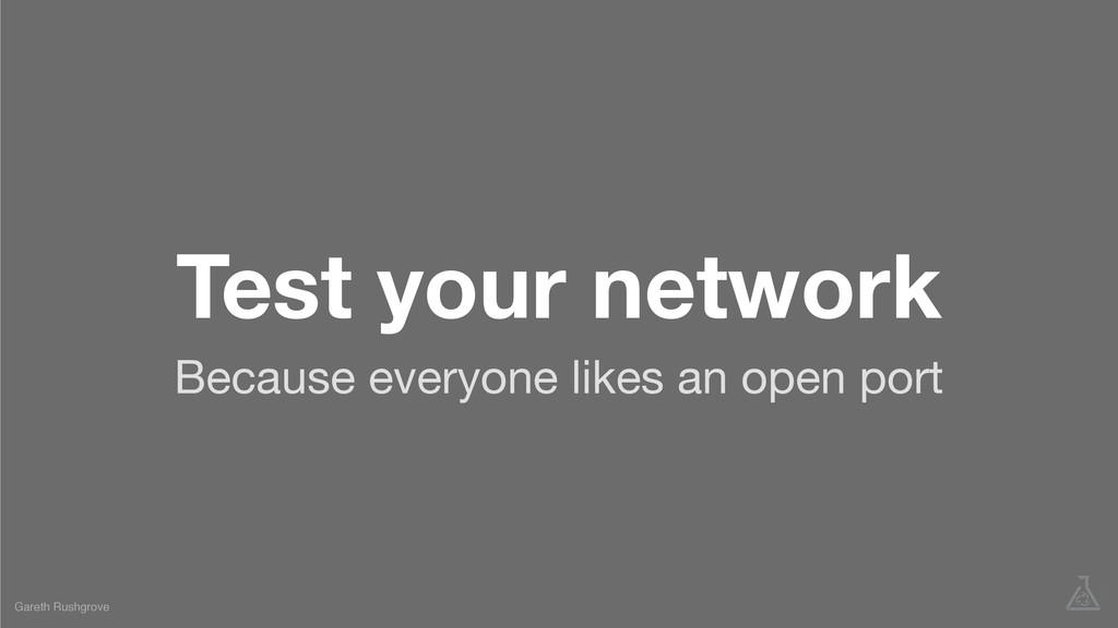 Test your network Because everyone likes an ope...