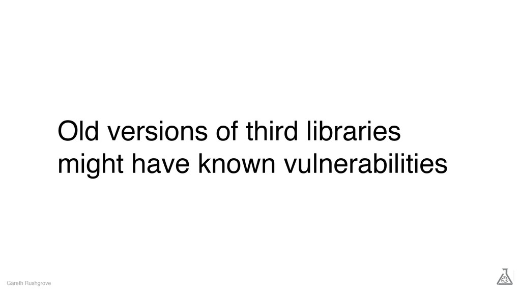 Old versions of third libraries might have know...