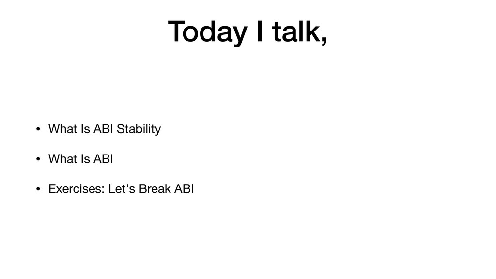 Today I talk, • What Is ABI Stability  • What I...