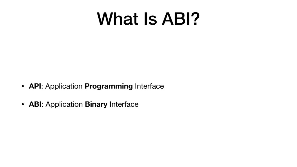 What Is ABI? • API: Application Programming Int...