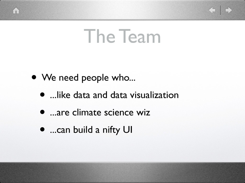 The Team • We need people who... 	 