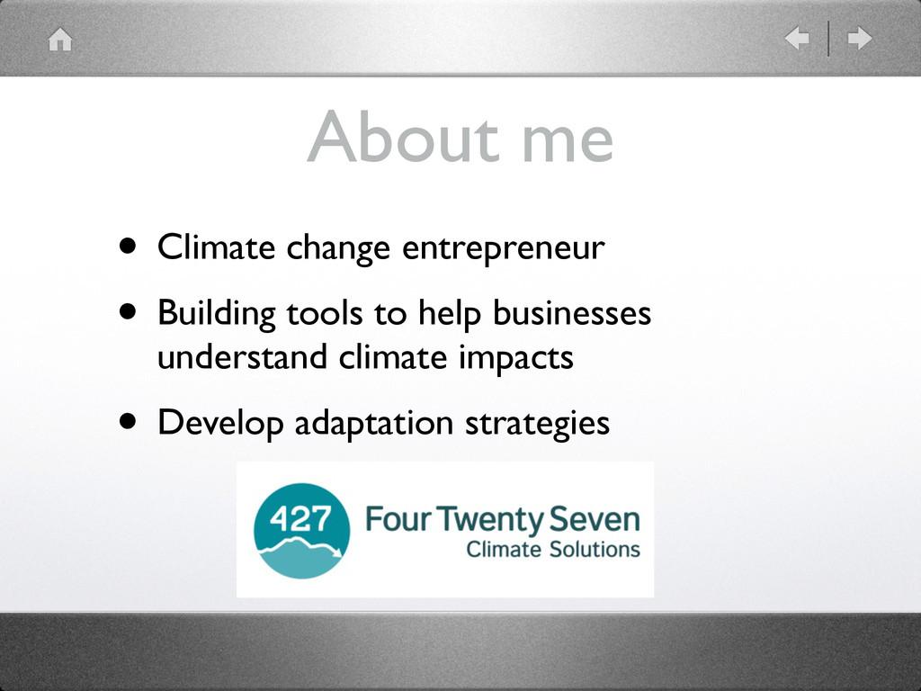 About me • Climate change entrepreneur  • Bui...