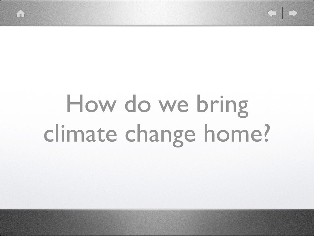 How do we bring climate change home?