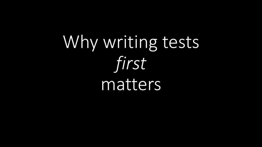 Why writing tests first matters
