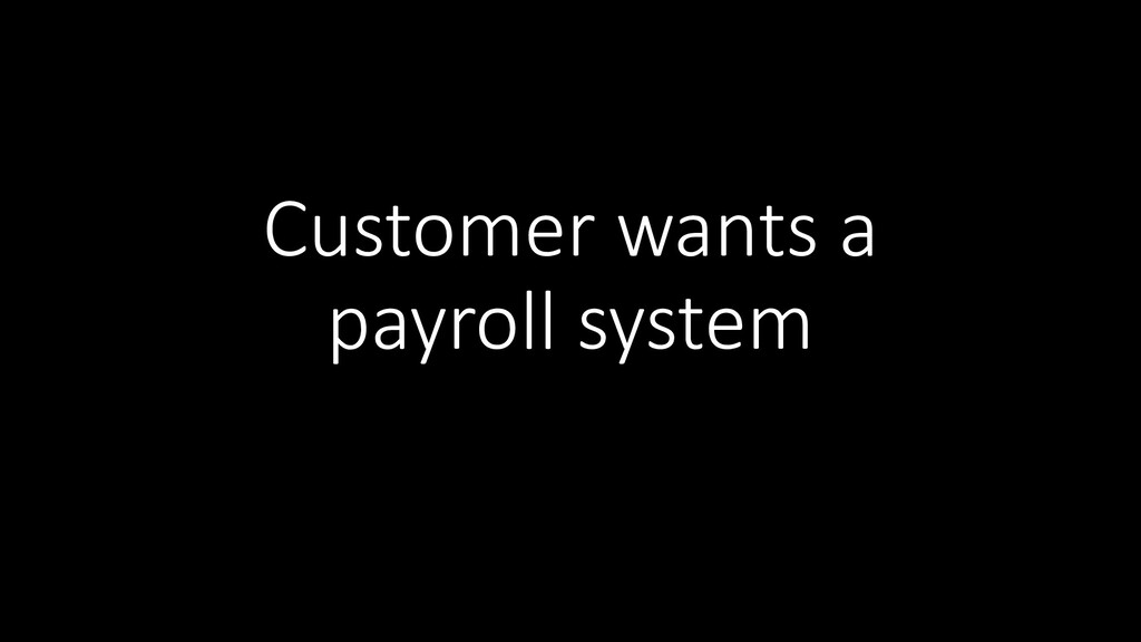 Customer wants a payroll system