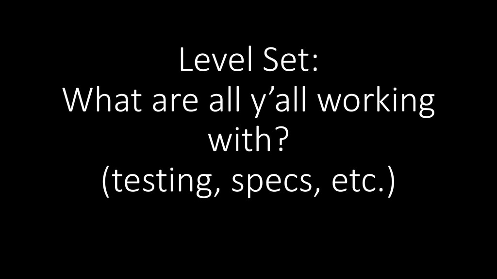 Level Set: What are all y'all working with? (te...