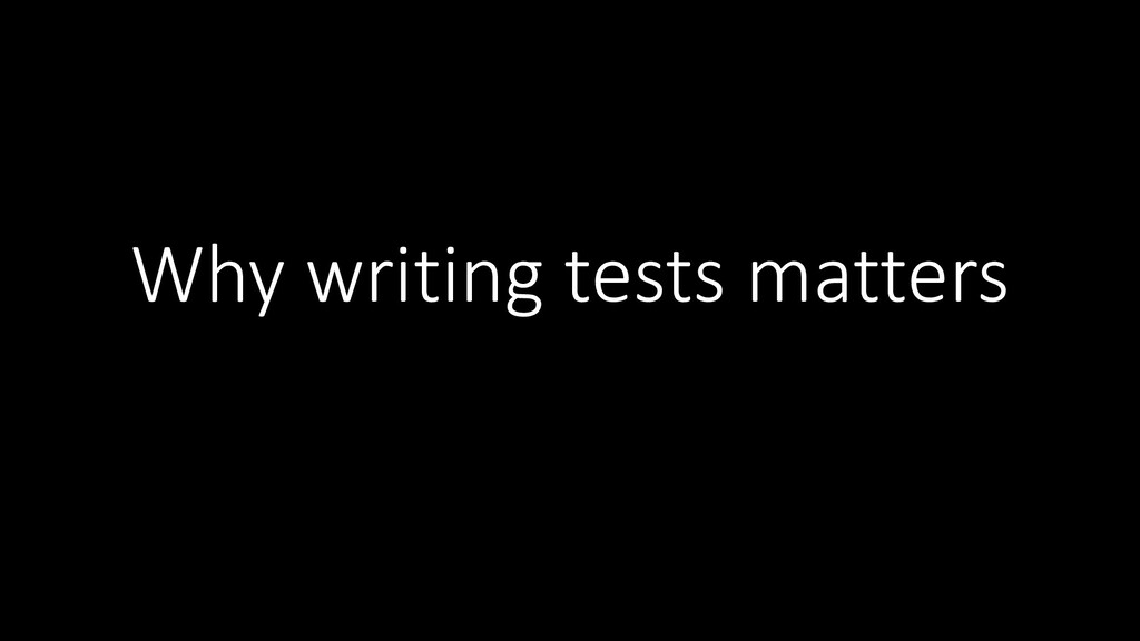 Why writing tests matters