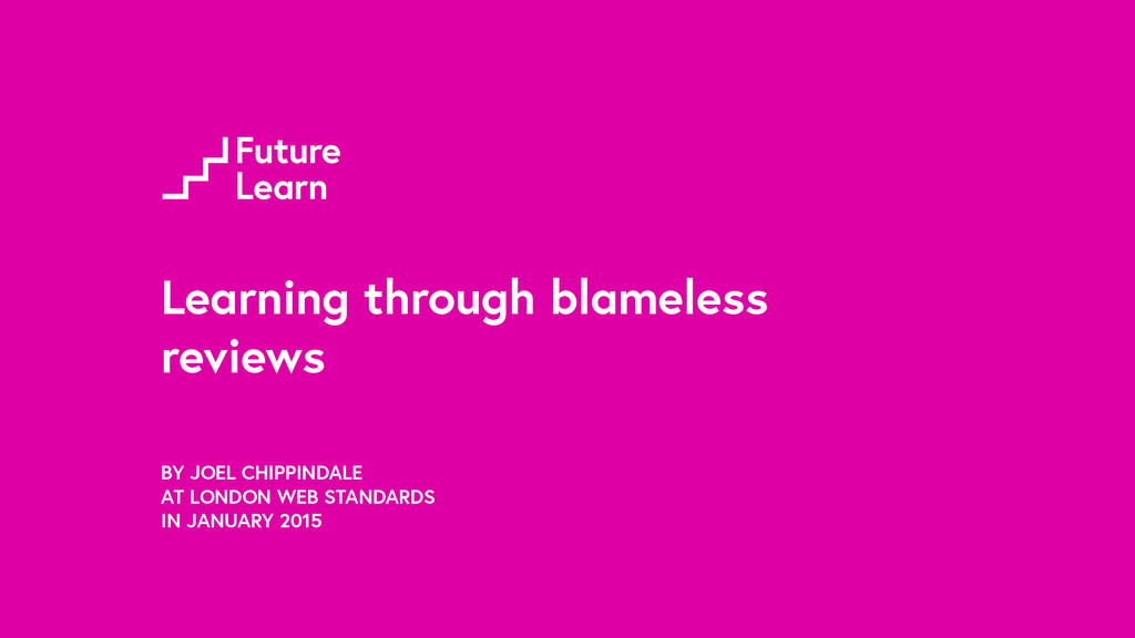 Learning through blameless reviews BY JOEL CHIP...