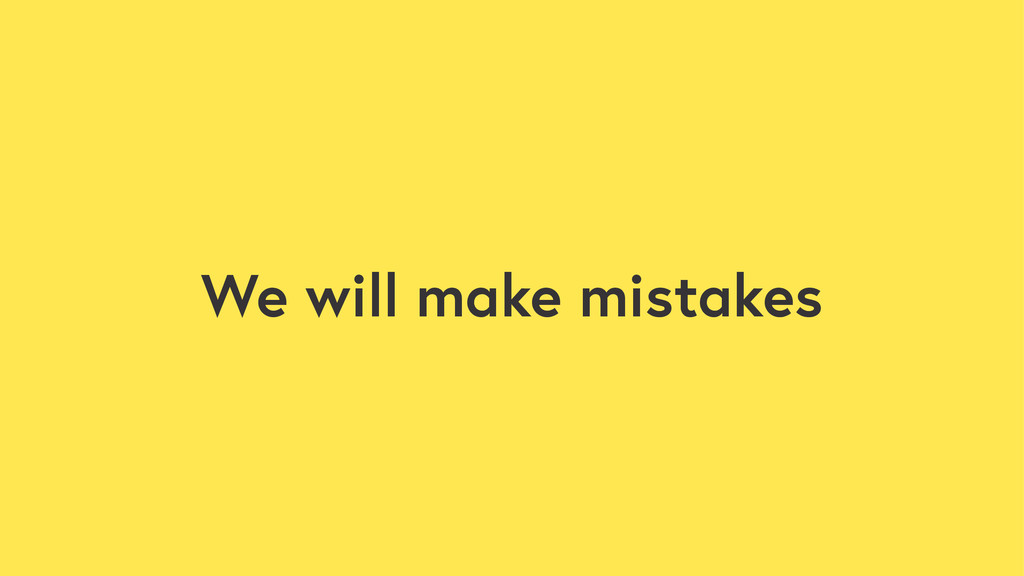 We will make mistakes