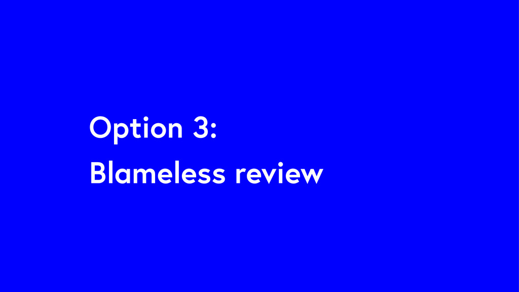 Option 3: Blameless review