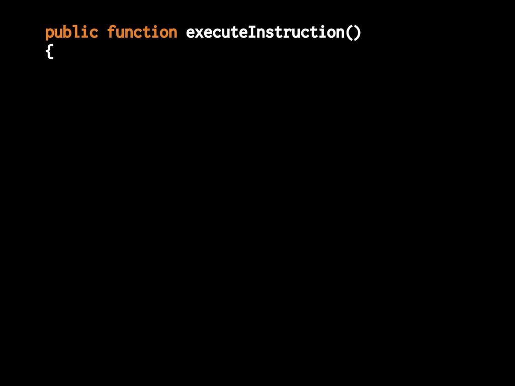 public function executeInstruction() {