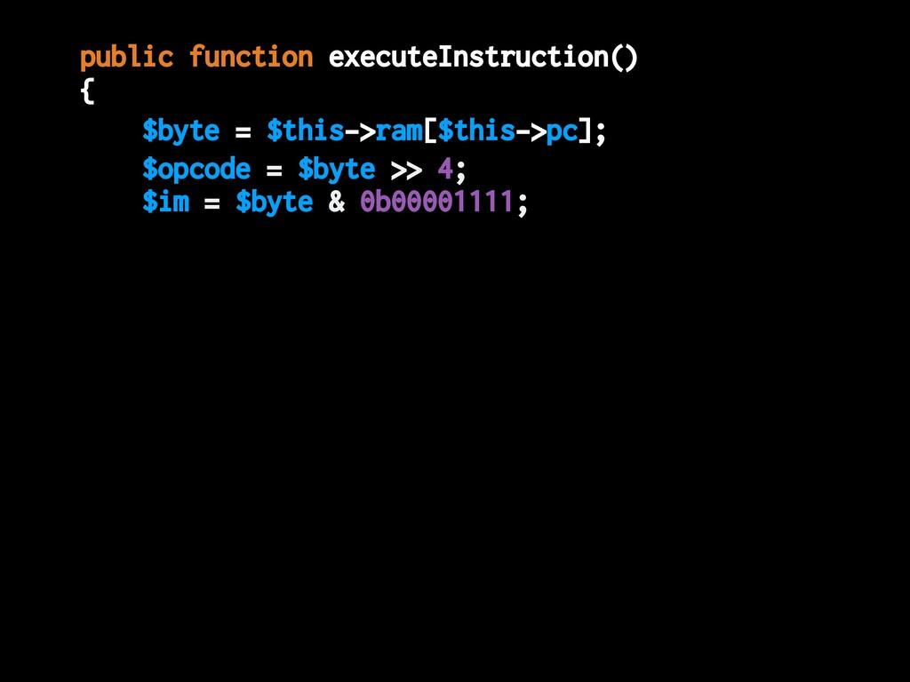 $opcode = $byte >> 4; $im = $byte & 0b00001111;...