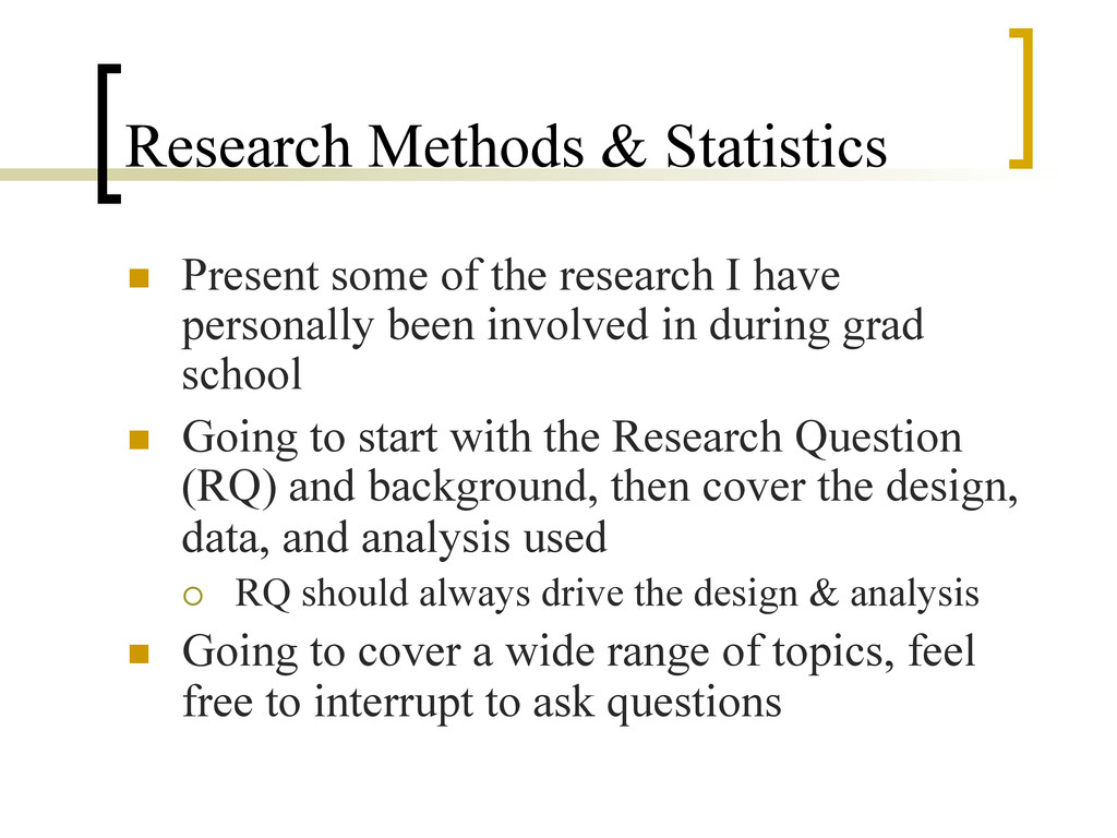 Research Methods & Statistics n  Present some ...