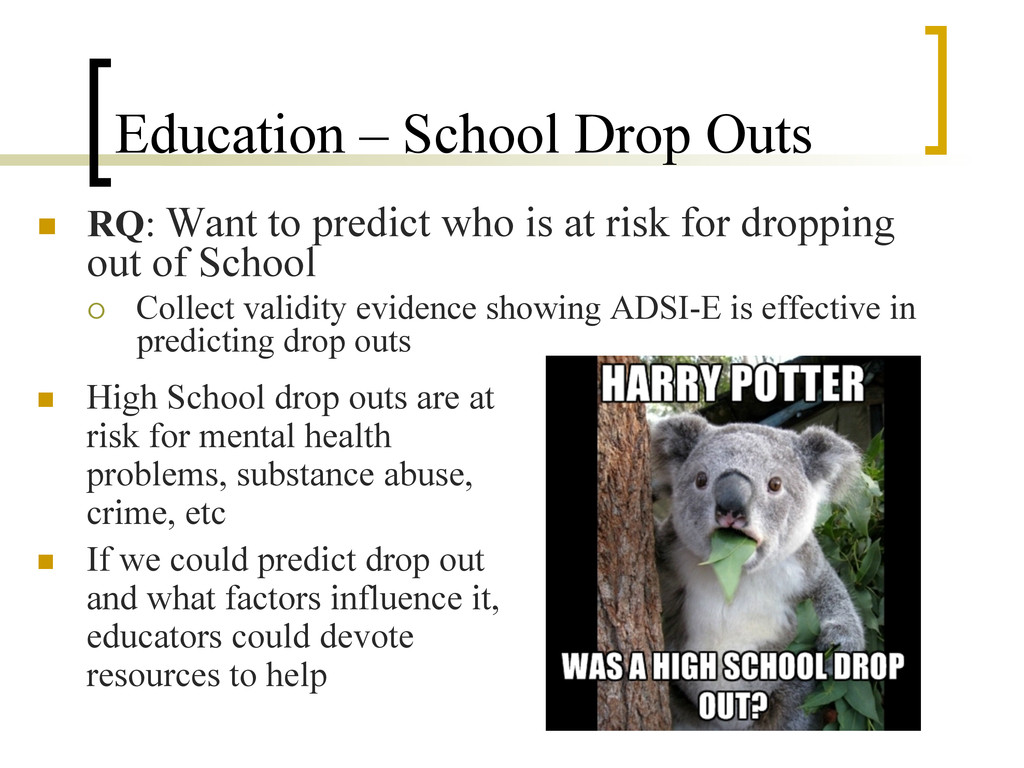 Education – School Drop Outs n  RQ: Want to pr...