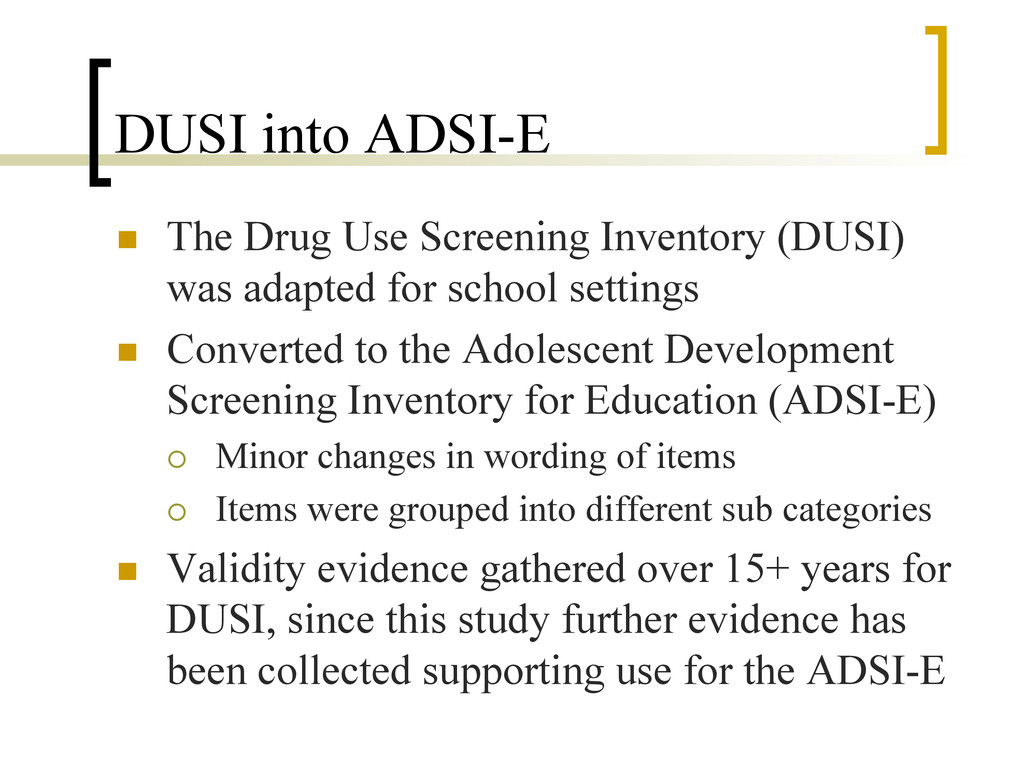 DUSI into ADSI-E n  The Drug Use Screening Inv...