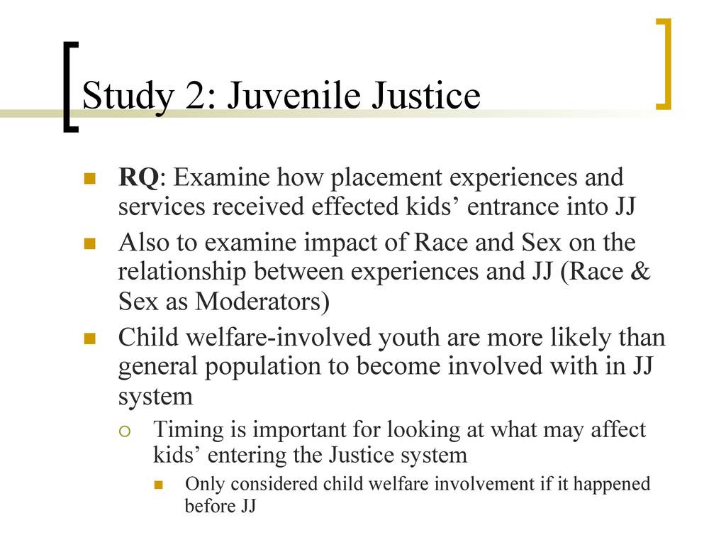 Study 2: Juvenile Justice n RQ: Examine how p...