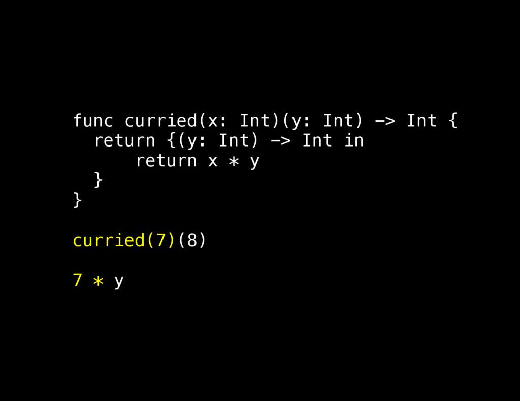 func curried(x: Int)(y: Int) -> Int { return {(...