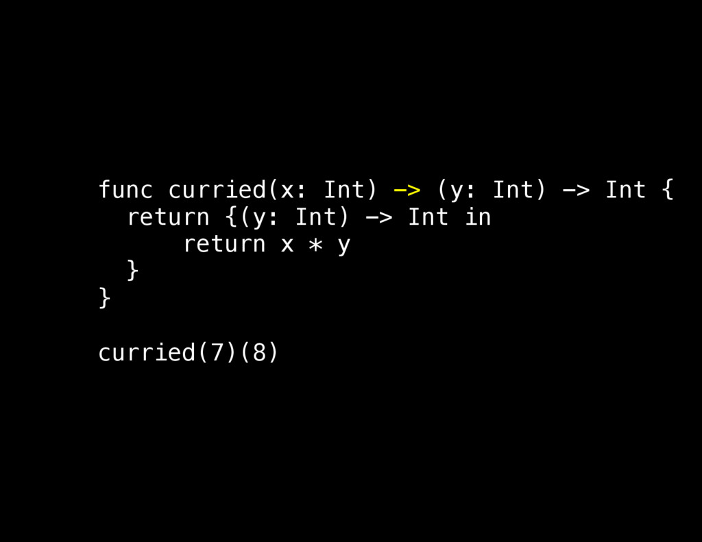 func curried(x: Int) -> (y: Int) -> Int { retur...