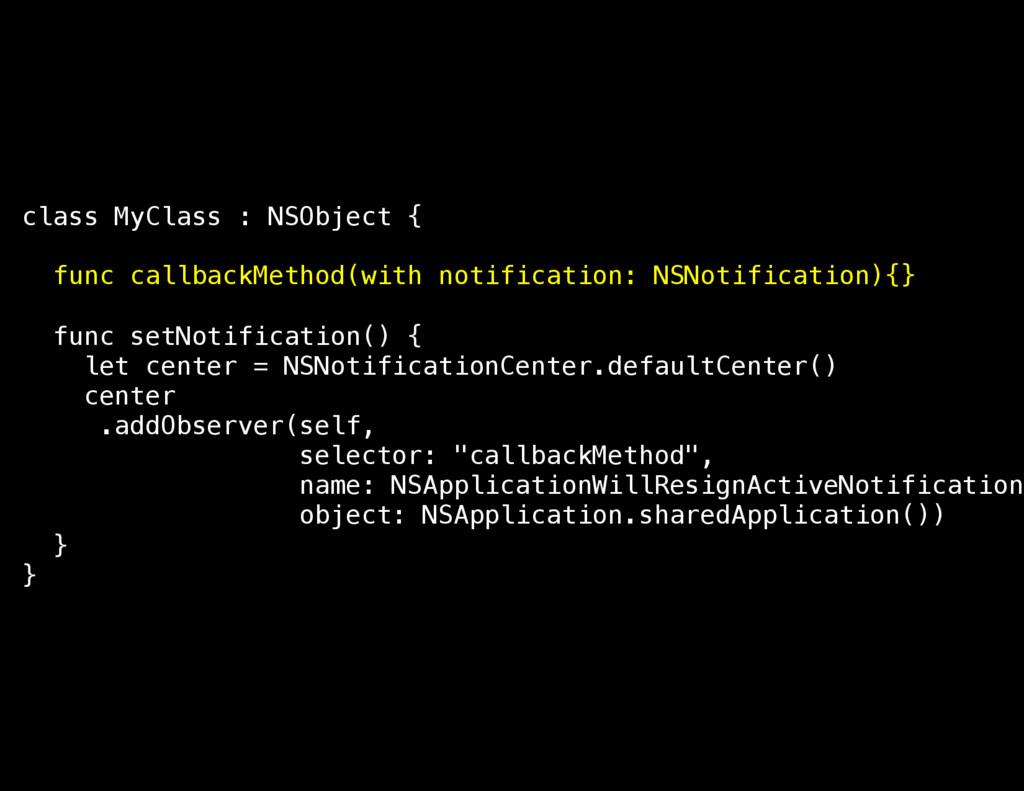 class MyClass : NSObject { func callbackMethod(...