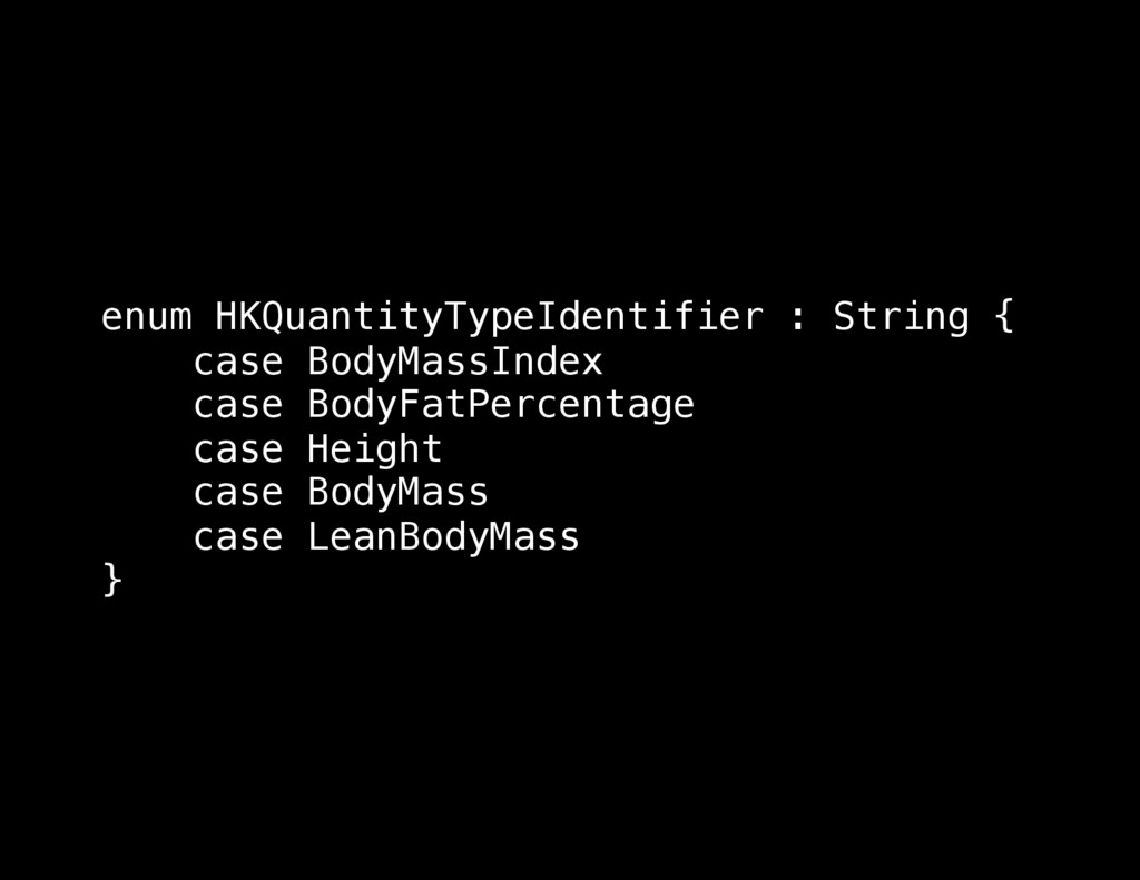 enum HKQuantityTypeIdentifier : String { case B...