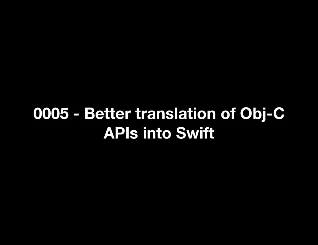 0005 - Better translation of Obj-C APIs into Sw...