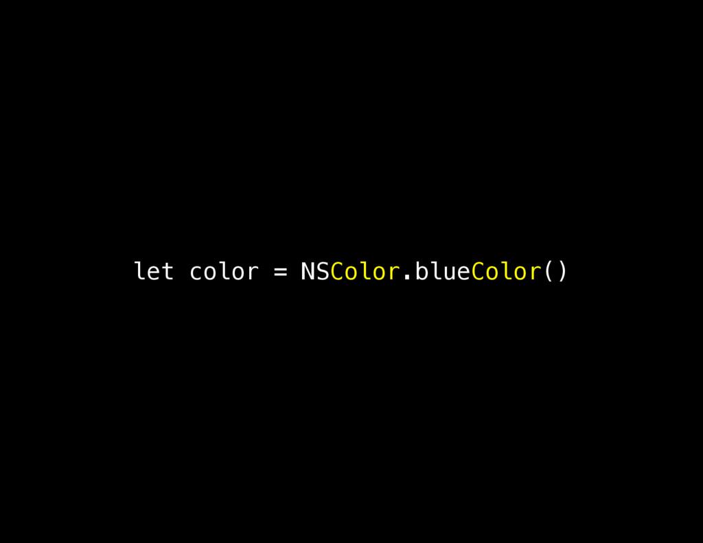 let color = NSColor.blueColor()