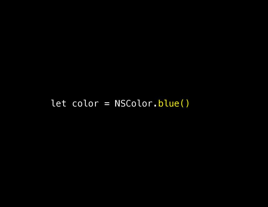 let color = NSColor.blue()