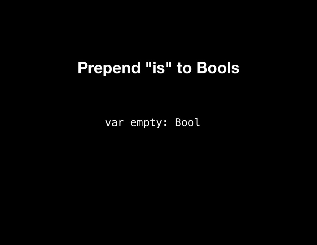 """var empty: Bool Prepend """"is"""" to Bools"""