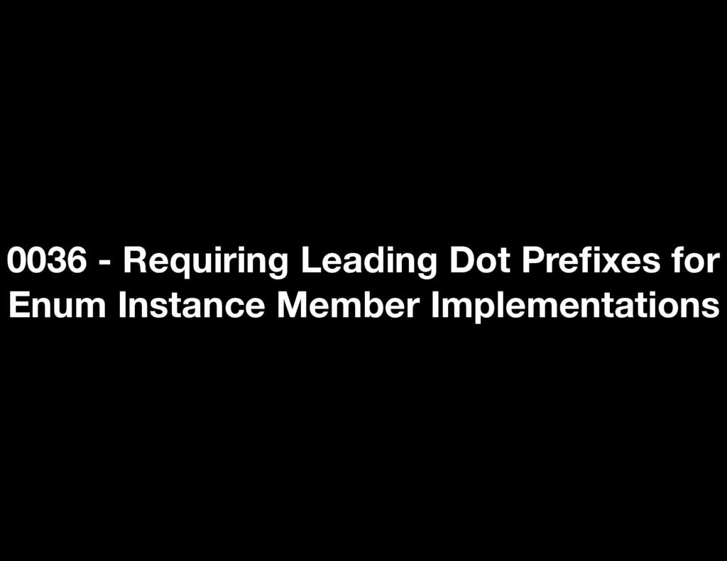0036 - Requiring Leading Dot Prefixes for Enum I...