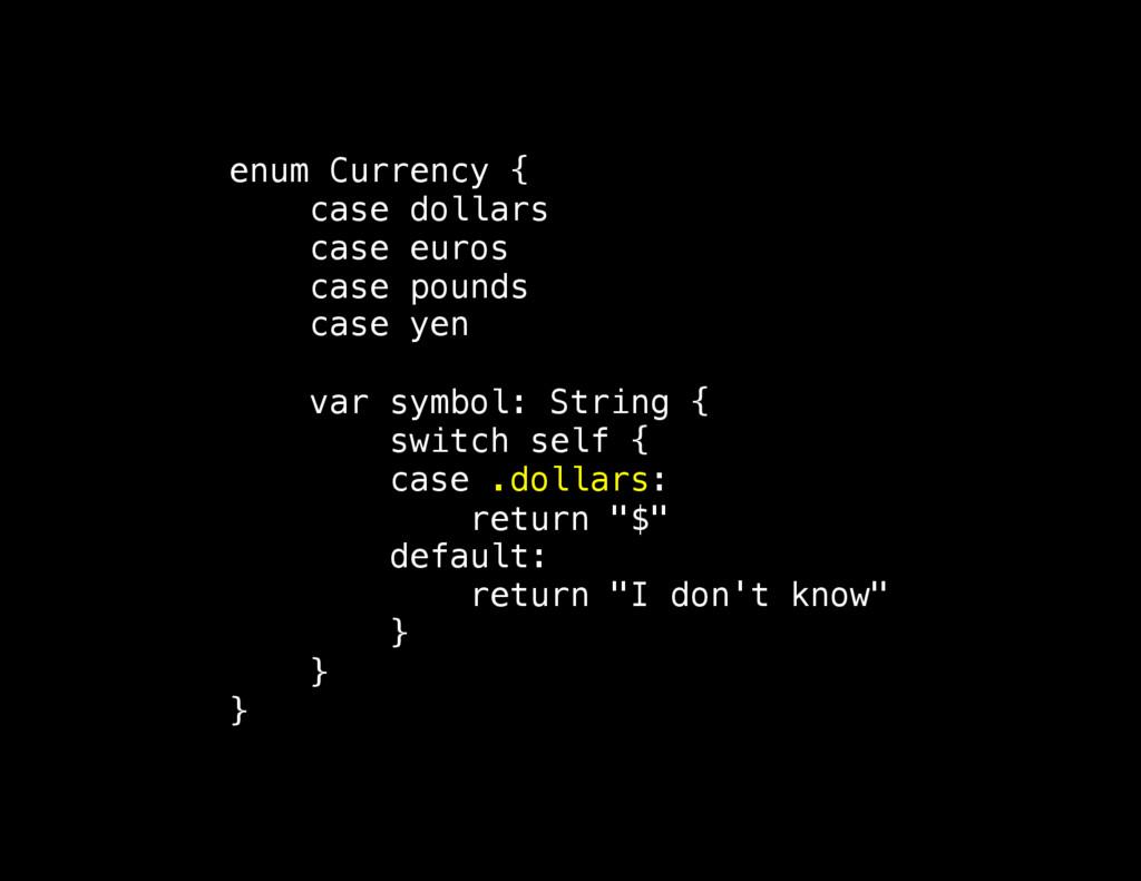 enum Currency { case dollars case euros case po...