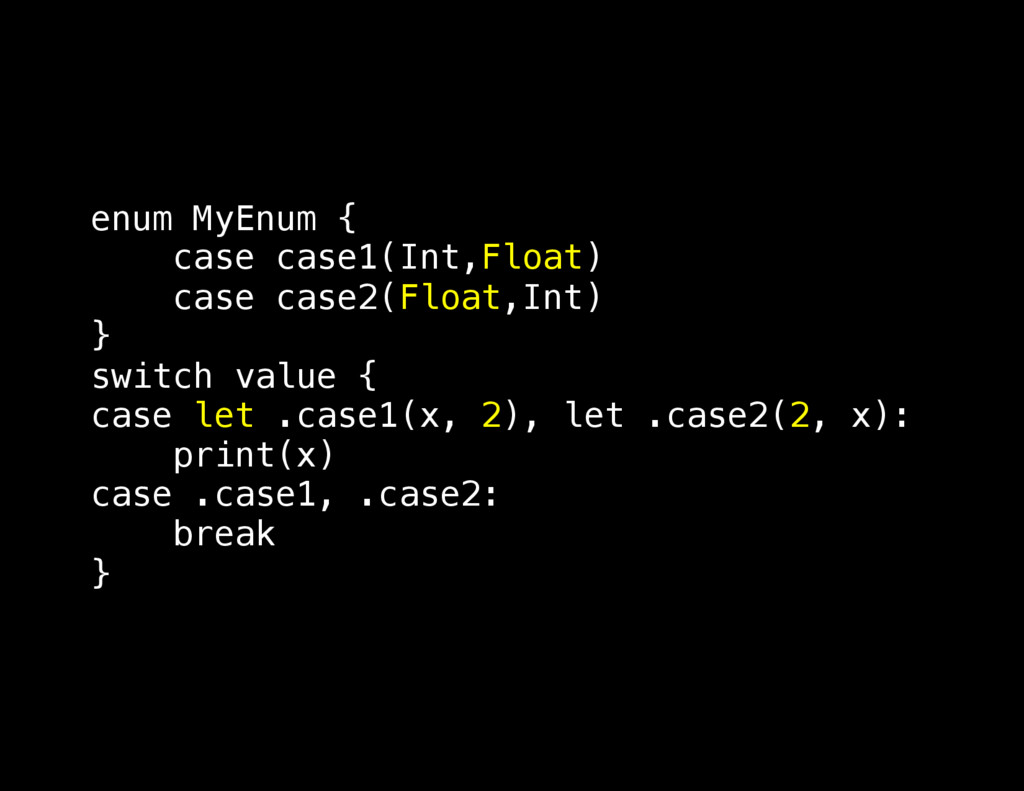 enum MyEnum { case case1(Int,Float) case case2(...
