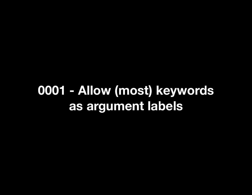 0001 - Allow (most) keywords as argument labels