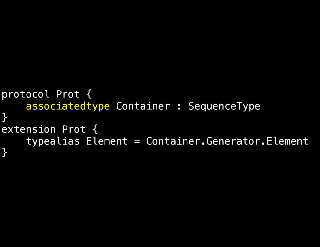 protocol Prot { associatedtype Container : Sequ...