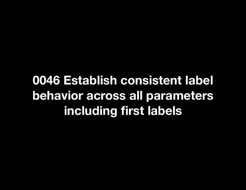 0046 Establish consistent label behavior across...