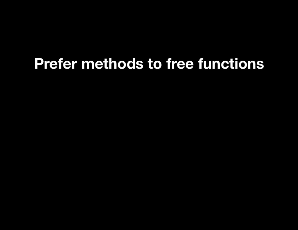 Prefer methods to free functions