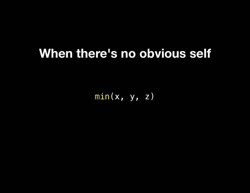 min(x, y, z) When there's no obvious self