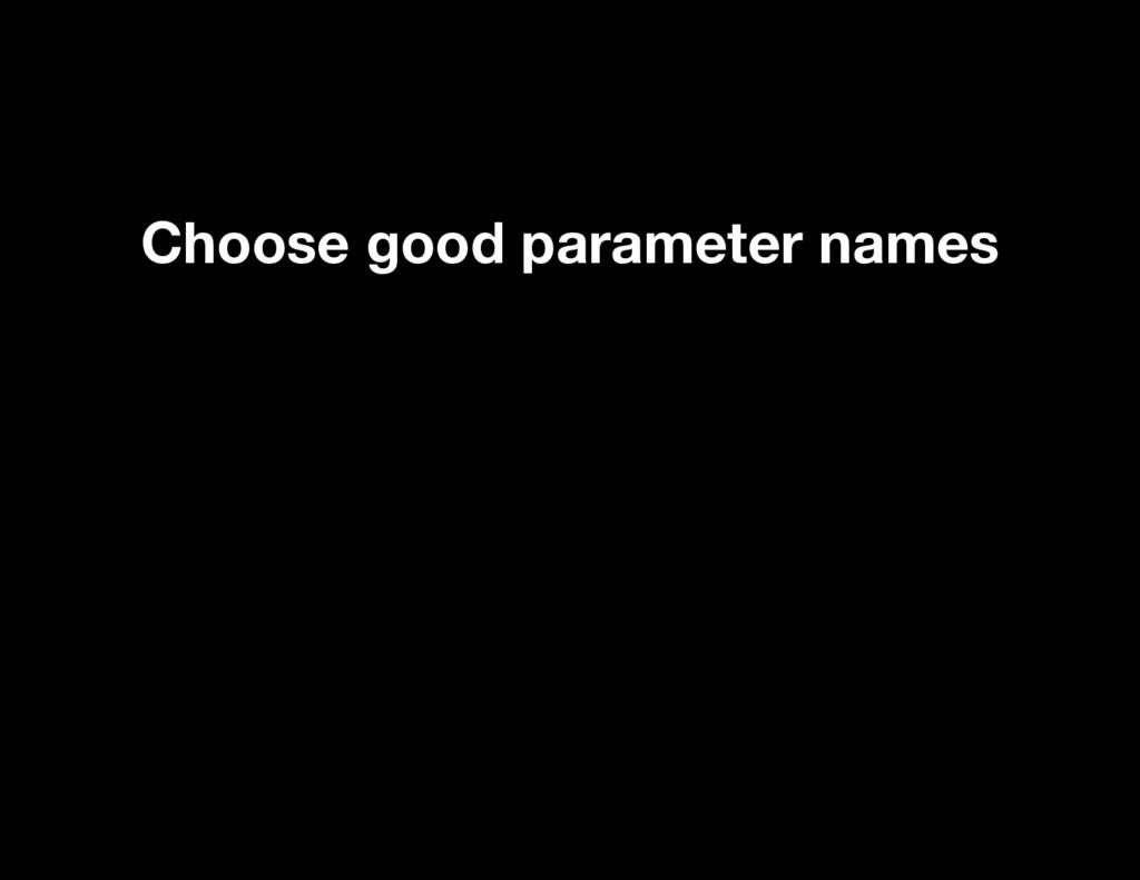 Choose good parameter names