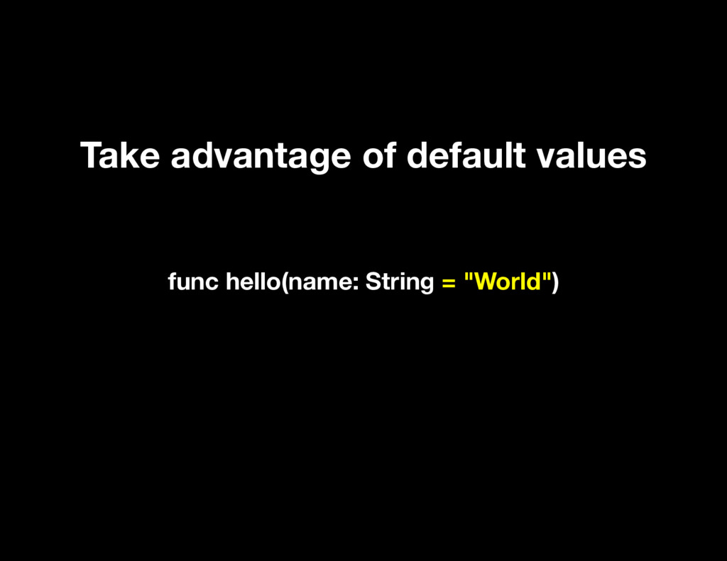 Take advantage of default values func hello(nam...