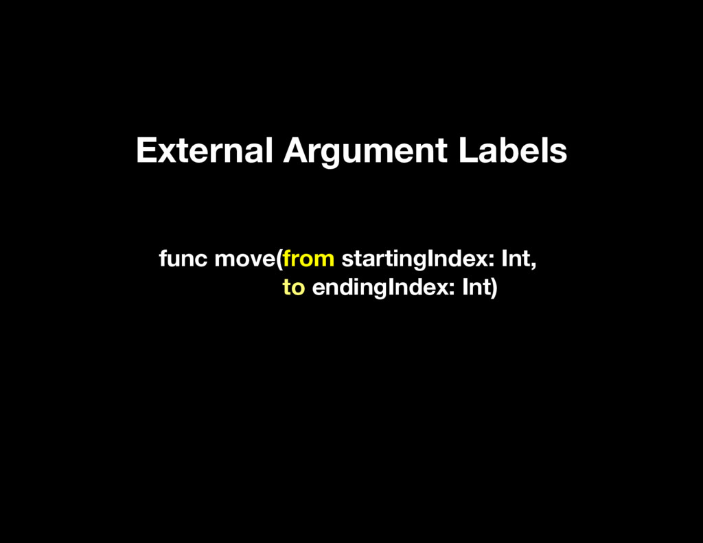 External Argument Labels func move(from startin...
