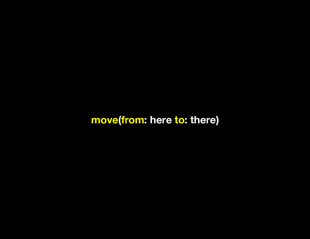 move(from: here to: there)