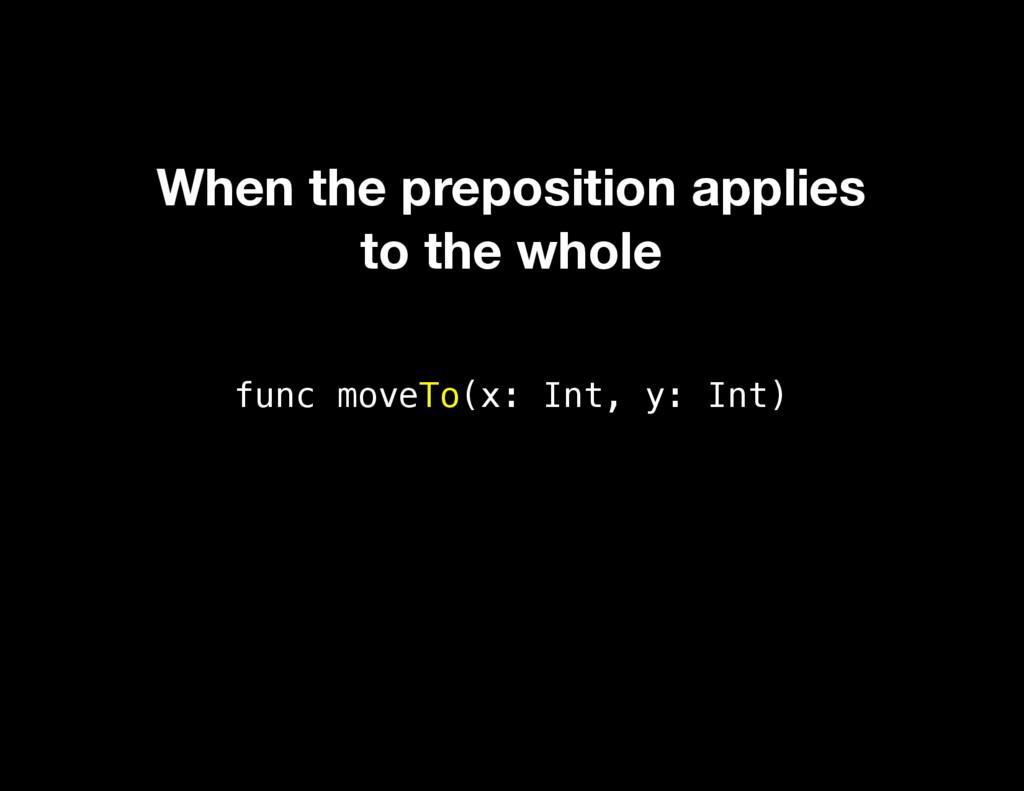 func moveTo(x: Int, y: Int) When the prepositio...