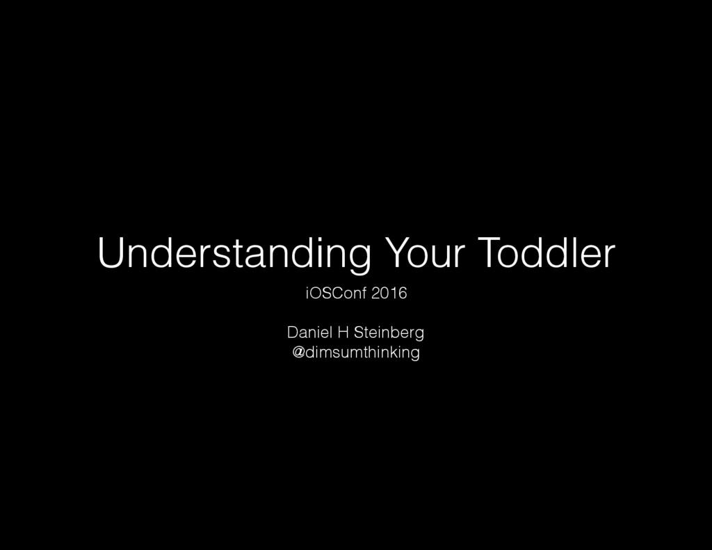 Understanding Your Toddler iOSConf 2016 Daniel ...
