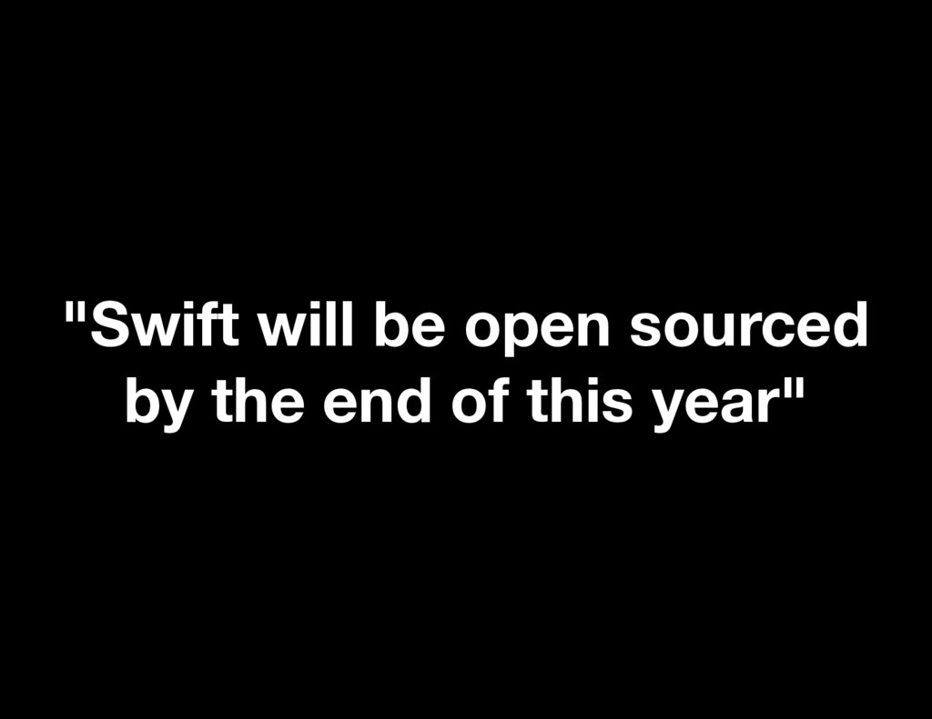 """""""Swift will be open sourced by the end of this ..."""