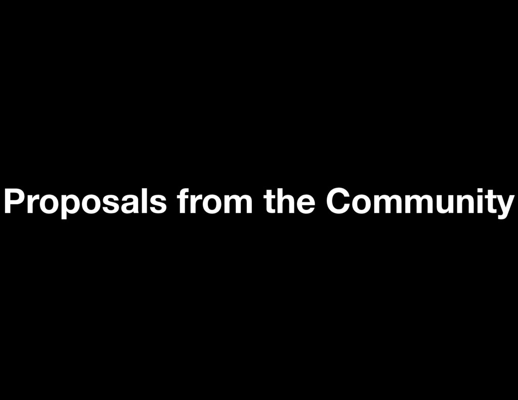 Proposals from the Community