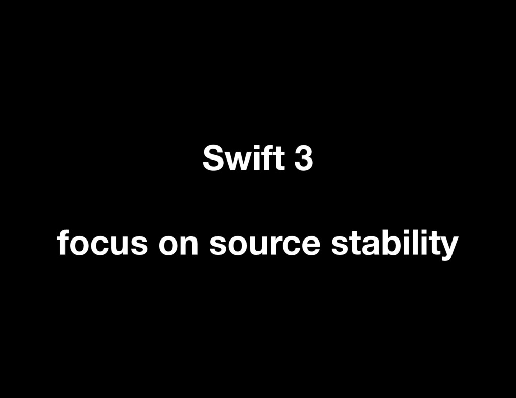 Swift 3 focus on source stability