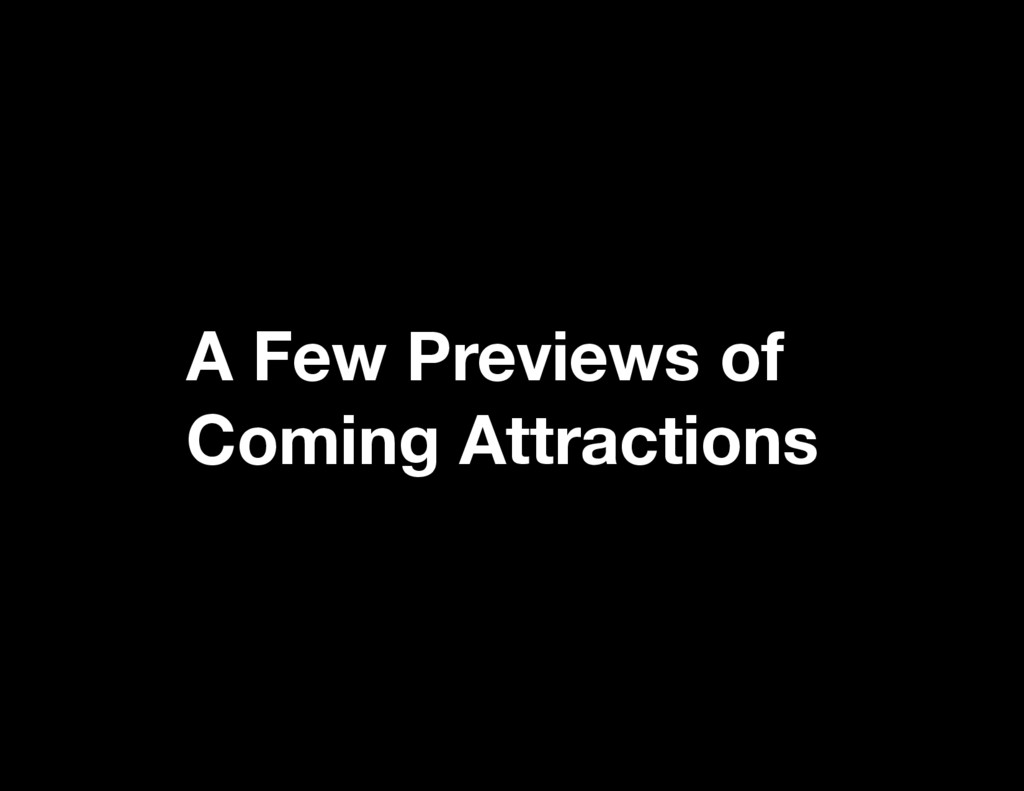 A Few Previews of Coming Attractions