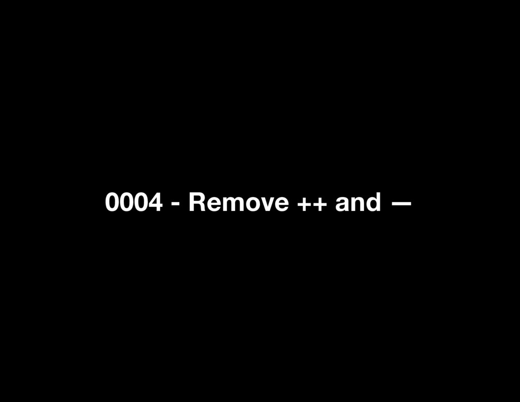 0004 - Remove ++ and —