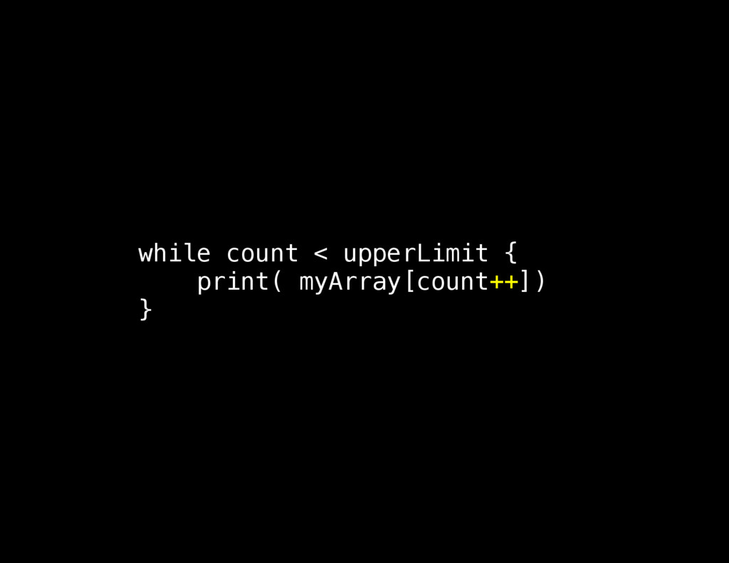 while count < upperLimit { print( myArray[count...