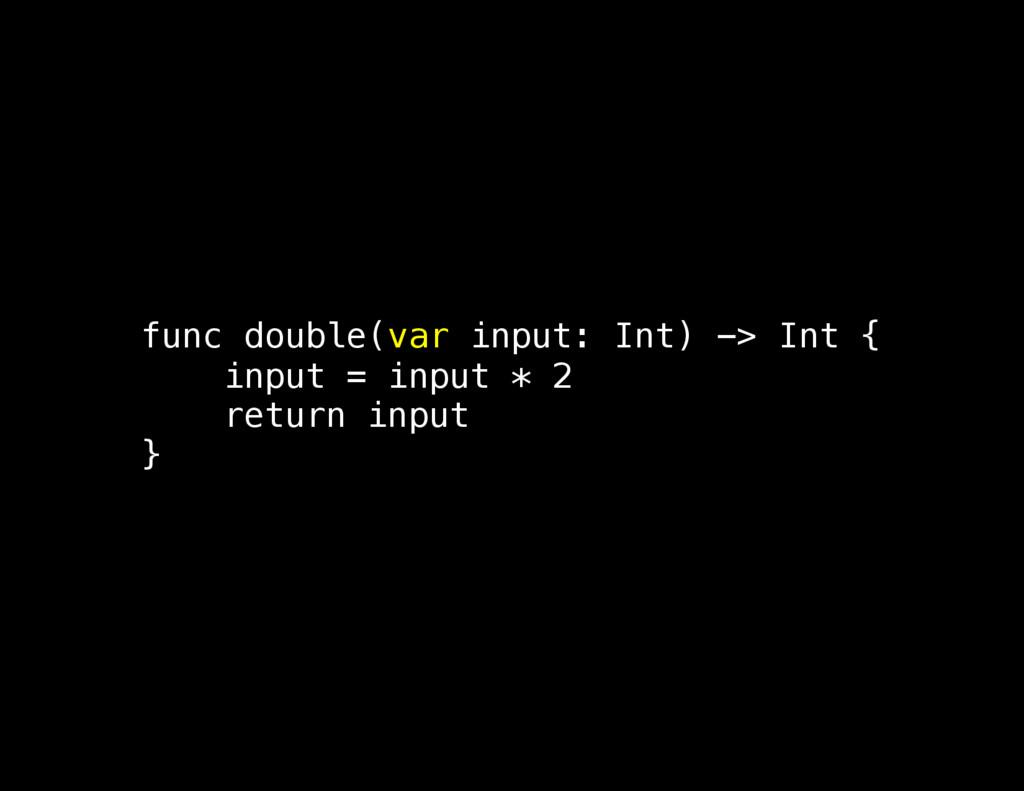func double(var input: Int) -> Int { input = in...